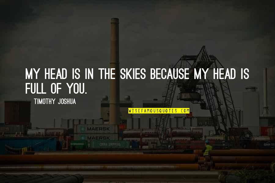 Timothy Joshua Quotes By Timothy Joshua: My head is in the skies because my