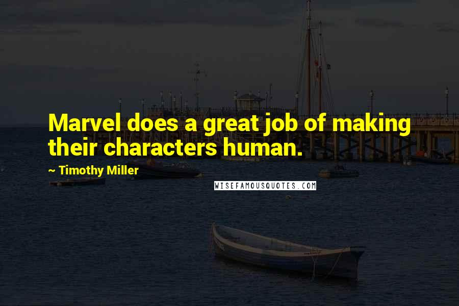 Timothy Miller quotes: Marvel does a great job of making their characters human.