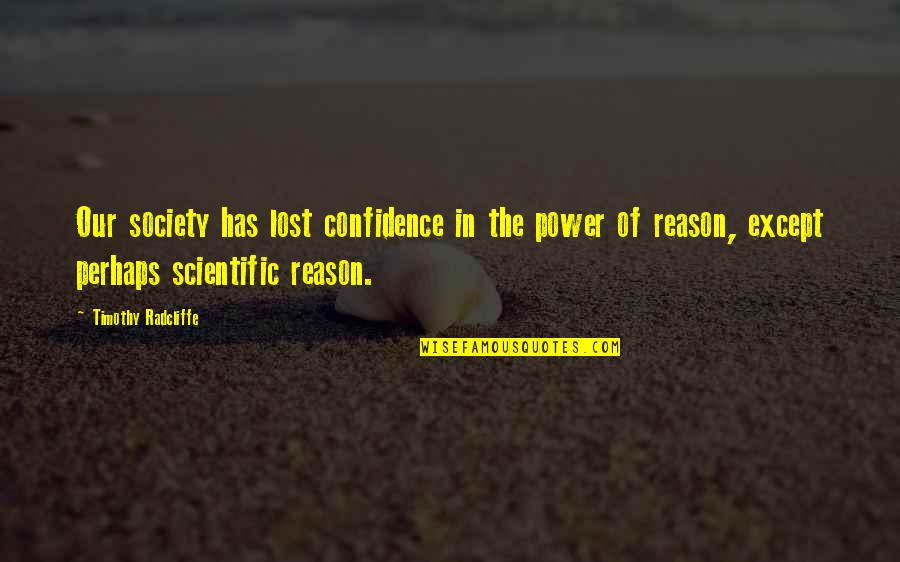 Timothy Radcliffe Quotes By Timothy Radcliffe: Our society has lost confidence in the power