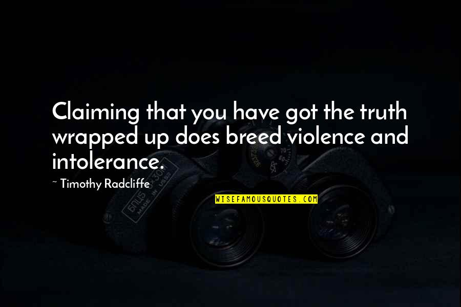 Timothy Radcliffe Quotes By Timothy Radcliffe: Claiming that you have got the truth wrapped