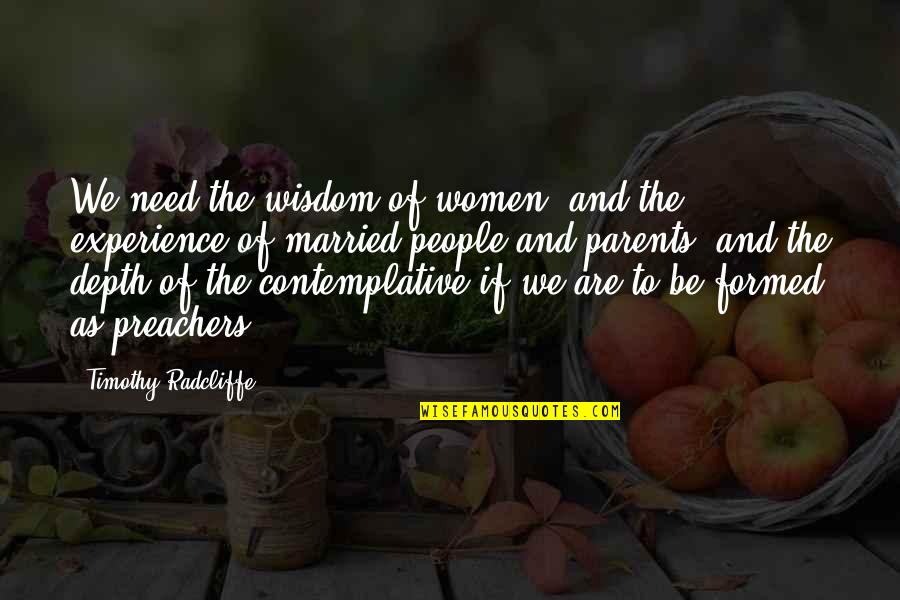 Timothy Radcliffe Quotes By Timothy Radcliffe: We need the wisdom of women, and the