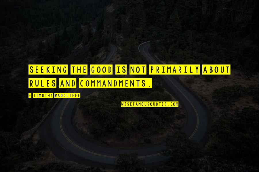Timothy Radcliffe Quotes By Timothy Radcliffe: Seeking the good is not primarily about rules