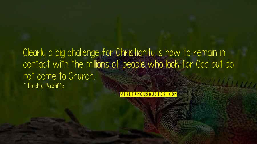 Timothy Radcliffe Quotes By Timothy Radcliffe: Clearly a big challenge for Christianity is how