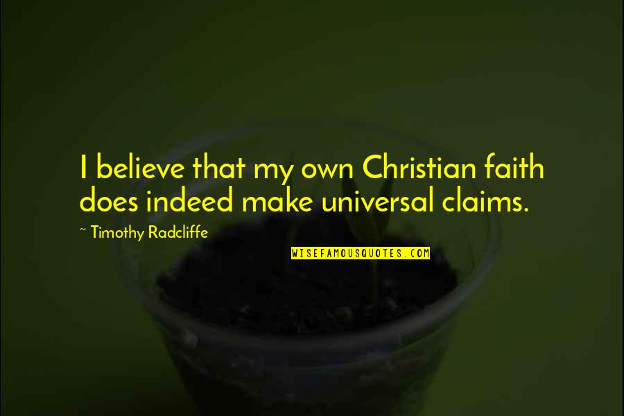 Timothy Radcliffe Quotes By Timothy Radcliffe: I believe that my own Christian faith does