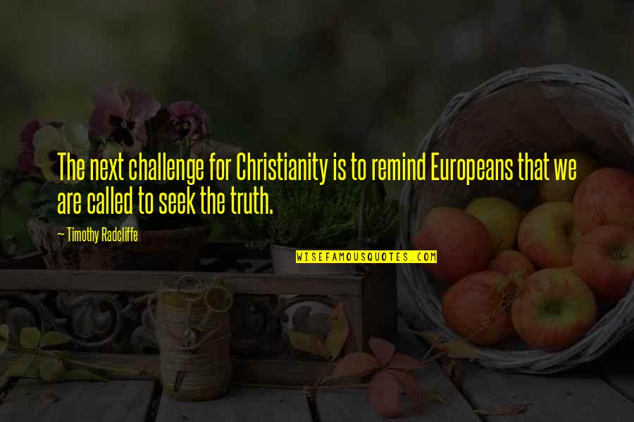 Timothy Radcliffe Quotes By Timothy Radcliffe: The next challenge for Christianity is to remind