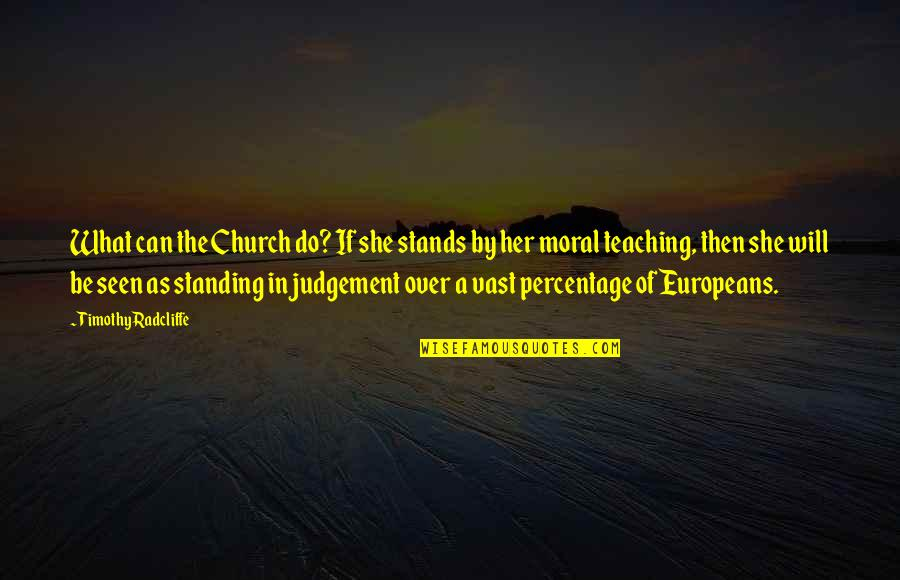 Timothy Radcliffe Quotes By Timothy Radcliffe: What can the Church do? If she stands