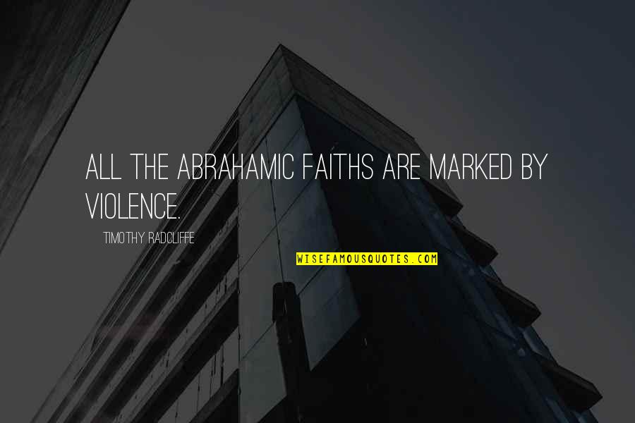 Timothy Radcliffe Quotes By Timothy Radcliffe: All the Abrahamic faiths are marked by violence.