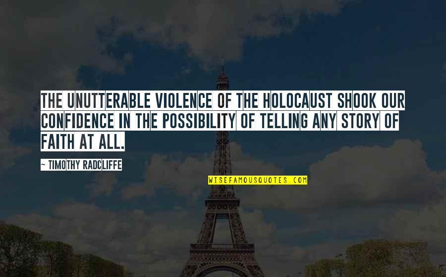 Timothy Radcliffe Quotes By Timothy Radcliffe: The unutterable violence of the Holocaust shook our