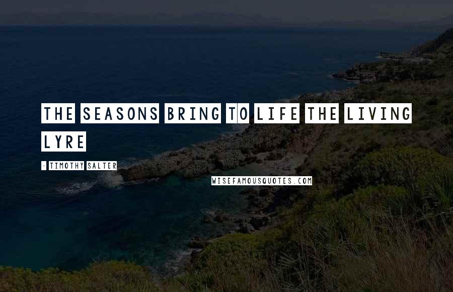 Timothy Salter quotes: The seasons bring to life the living lyre