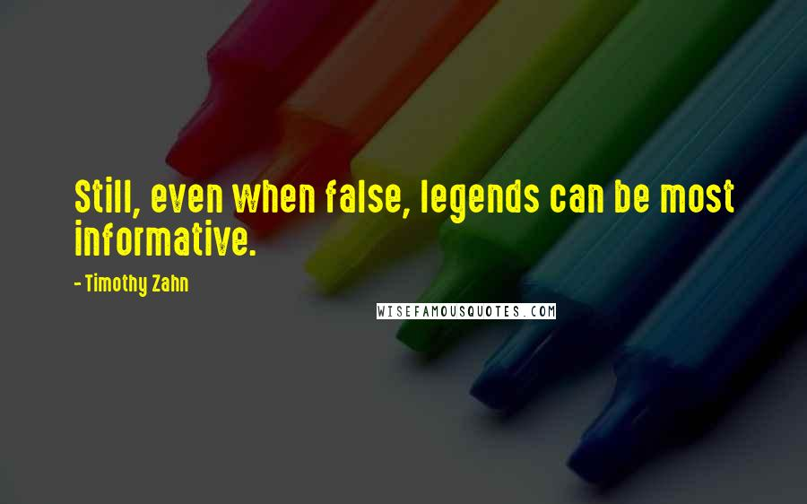 Timothy Zahn quotes: Still, even when false, legends can be most informative.