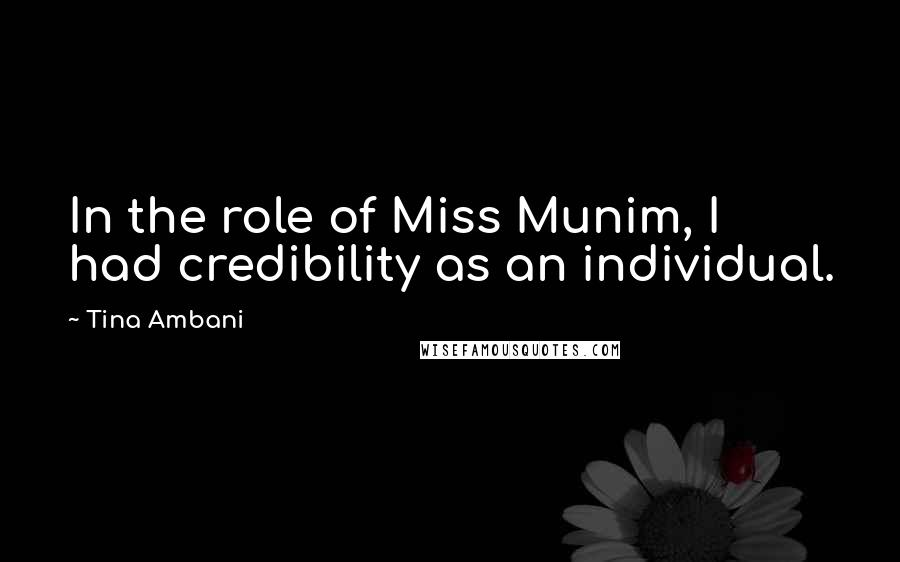 Tina Ambani quotes: In the role of Miss Munim, I had credibility as an individual.