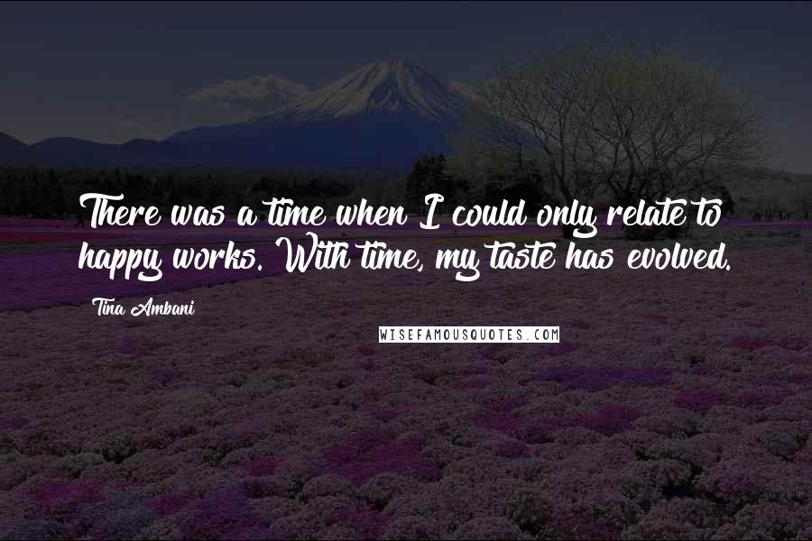 Tina Ambani quotes: There was a time when I could only relate to happy works. With time, my taste has evolved.