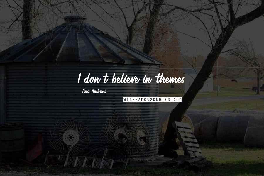 Tina Ambani quotes: I don't believe in themes.