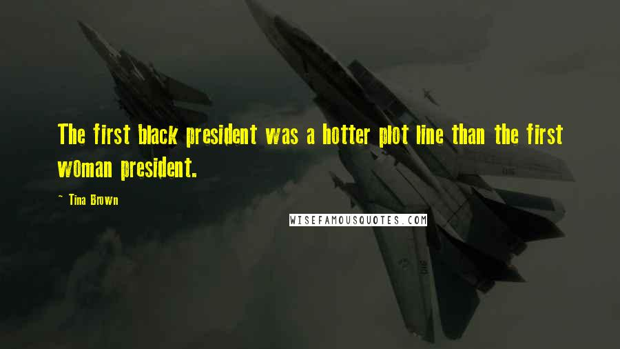 Tina Brown quotes: The first black president was a hotter plot line than the first woman president.