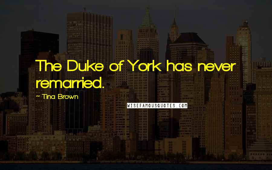Tina Brown quotes: The Duke of York has never remarried.