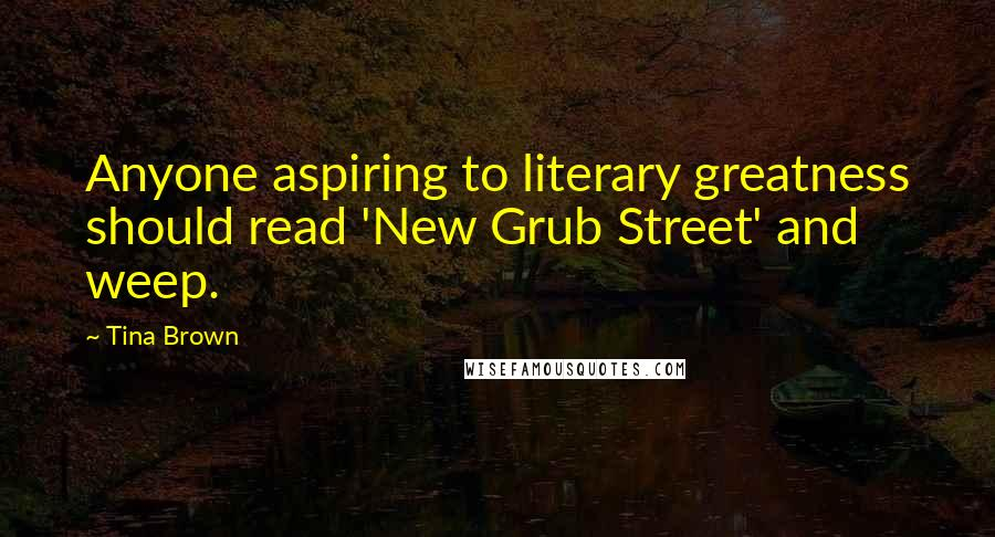 Tina Brown quotes: Anyone aspiring to literary greatness should read 'New Grub Street' and weep.