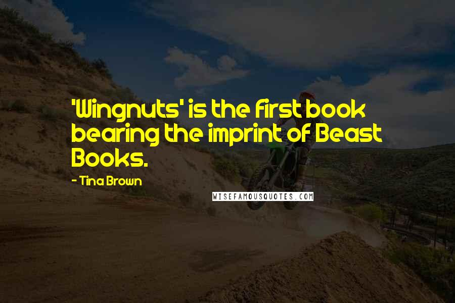 Tina Brown quotes: 'Wingnuts' is the first book bearing the imprint of Beast Books.