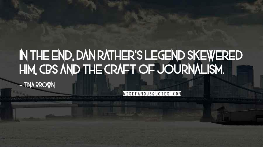 Tina Brown quotes: In the end, Dan Rather's legend skewered him, CBS and the craft of journalism.