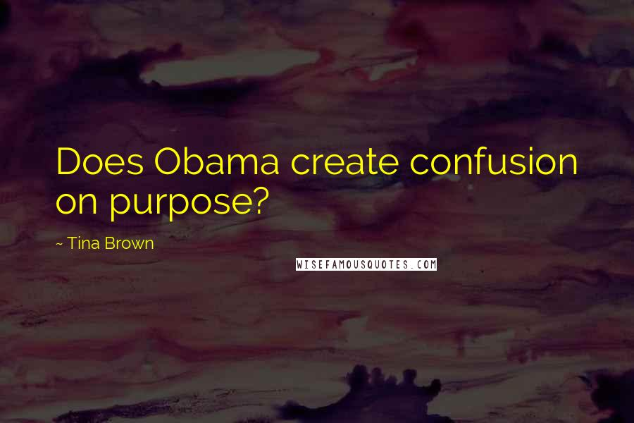 Tina Brown quotes: Does Obama create confusion on purpose?