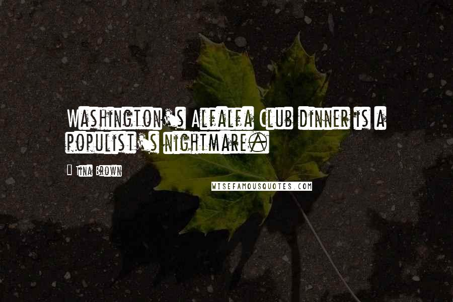 Tina Brown quotes: Washington's Alfalfa Club dinner is a populist's nightmare.