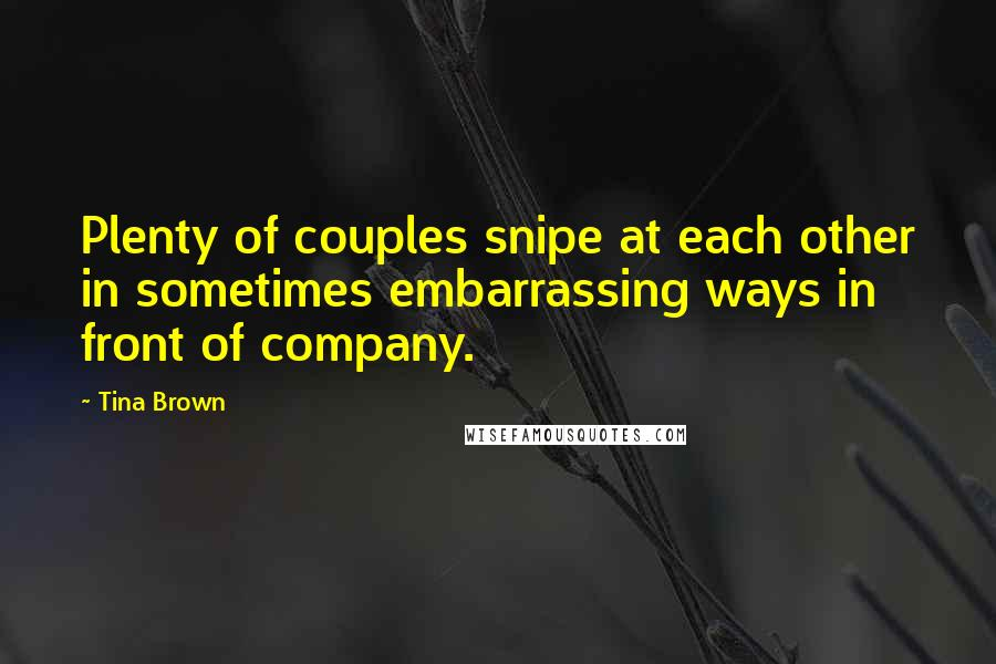 Tina Brown quotes: Plenty of couples snipe at each other in sometimes embarrassing ways in front of company.