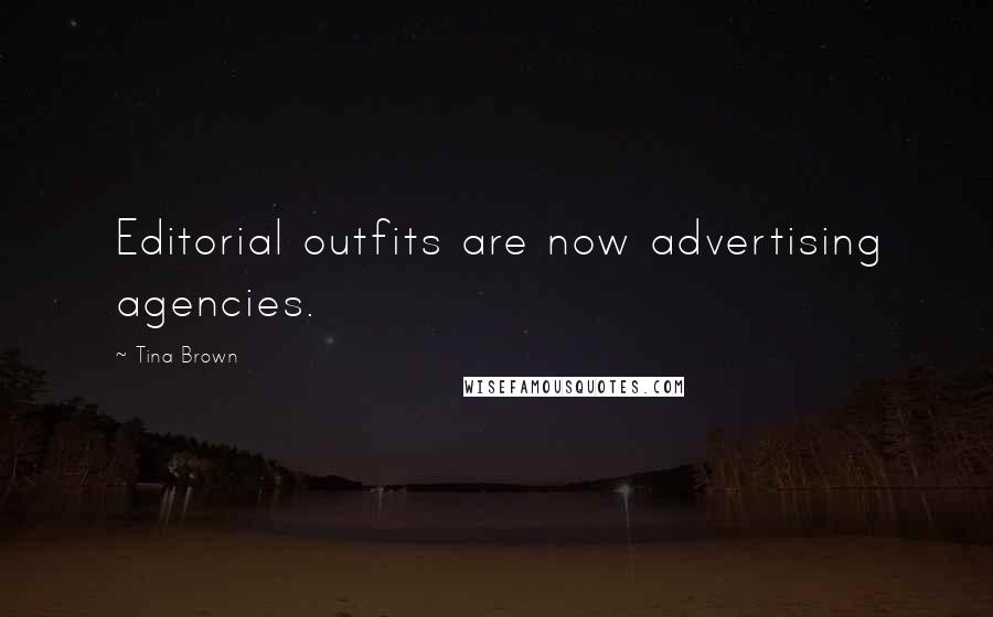 Tina Brown quotes: Editorial outfits are now advertising agencies.