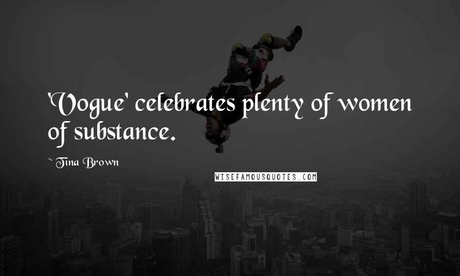 Tina Brown quotes: 'Vogue' celebrates plenty of women of substance.