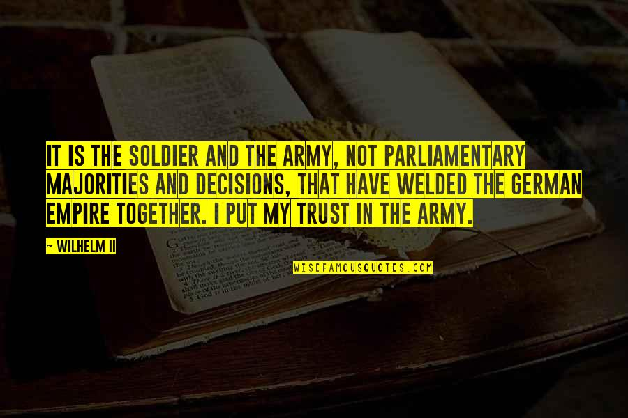 Tina Jittaleela Quotes By Wilhelm II: It is the soldier and the army, not