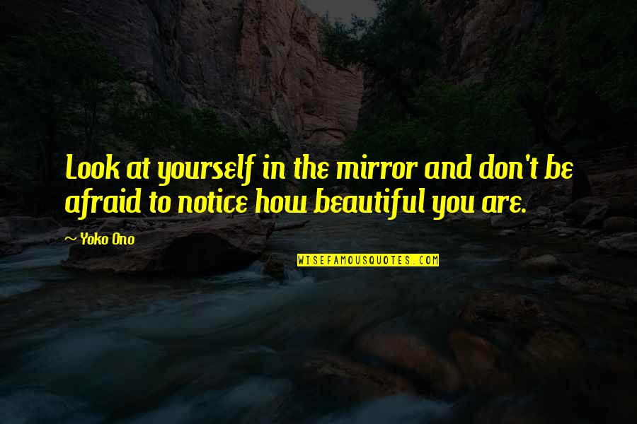 Tina Jittaleela Quotes By Yoko Ono: Look at yourself in the mirror and don't