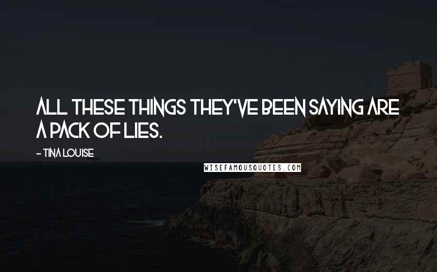 Tina Louise quotes: All these things they've been saying are a pack of lies.