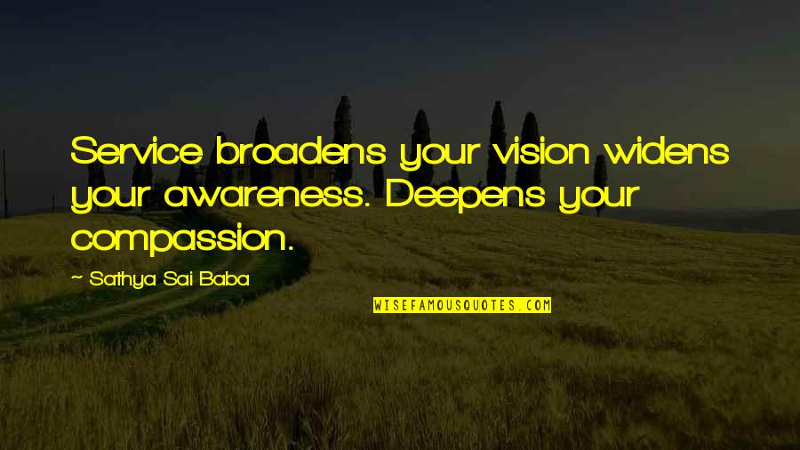 Tinder Love Quotes By Sathya Sai Baba: Service broadens your vision widens your awareness. Deepens