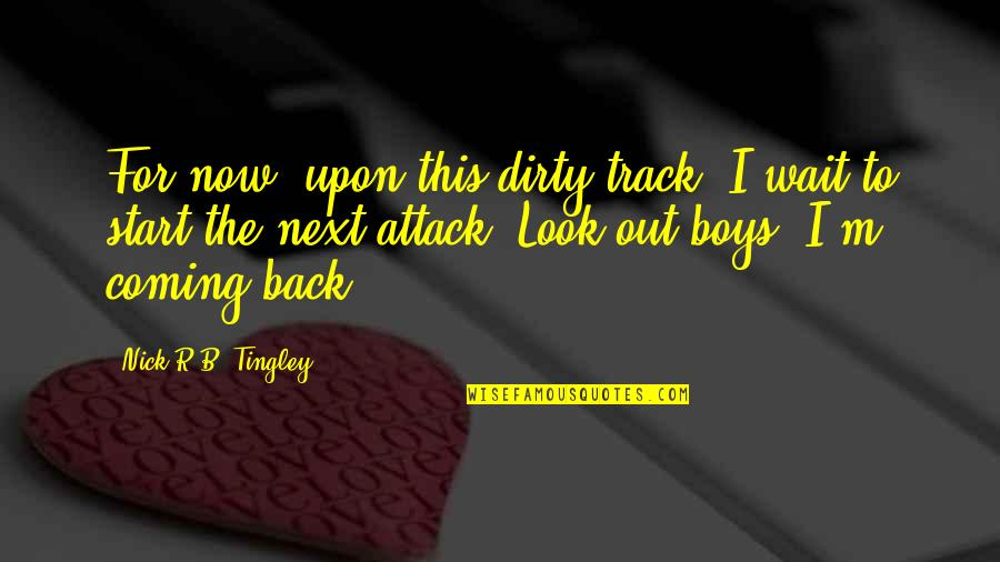 Tingley Quotes By Nick R.B. Tingley: For now, upon this dirty track, I wait