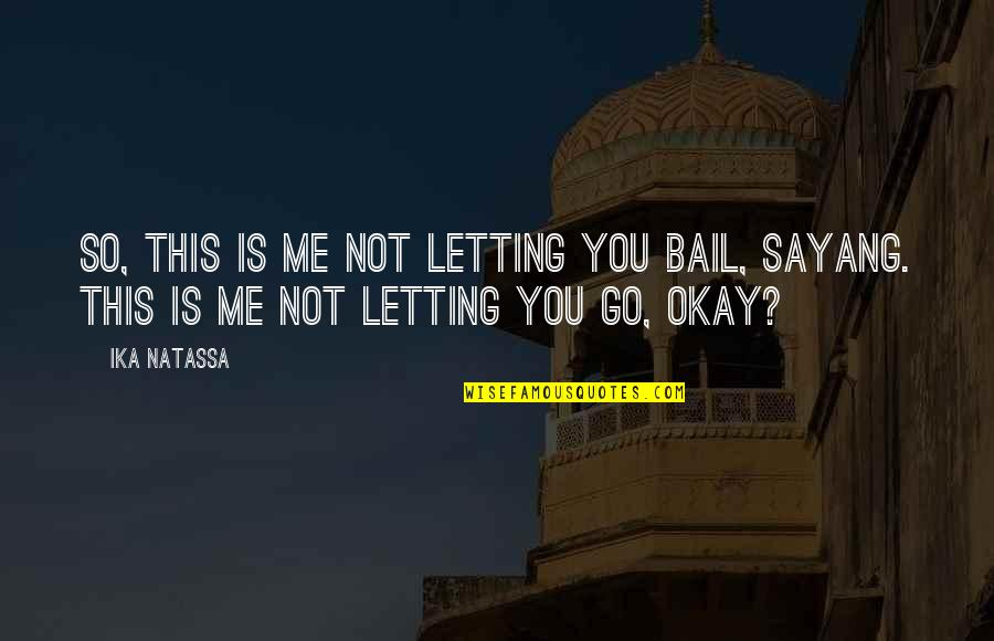 Tino Weekenders Quotes By Ika Natassa: So, this is me not letting you bail,