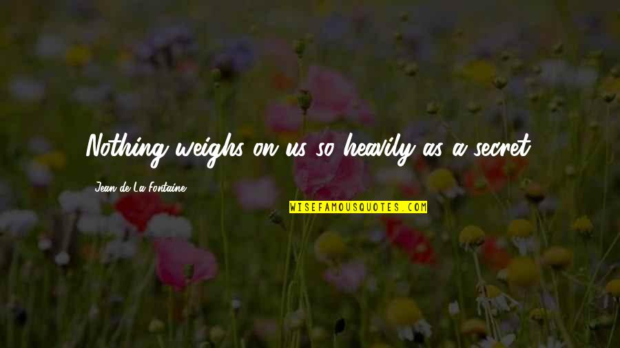 Tino Weekenders Quotes By Jean De La Fontaine: Nothing weighs on us so heavily as a