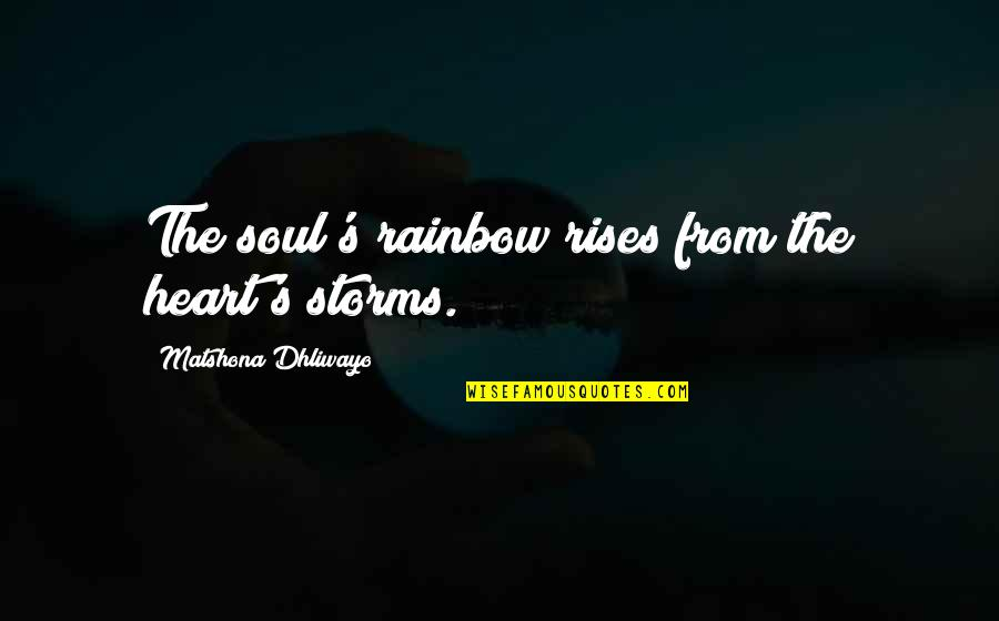 Tino Weekenders Quotes By Matshona Dhliwayo: The soul's rainbow rises from the heart's storms.