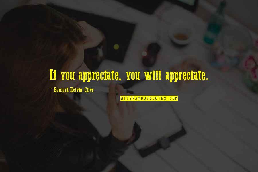 Tinos Quotes By Bernard Kelvin Clive: If you appreciate, you will appreciate.