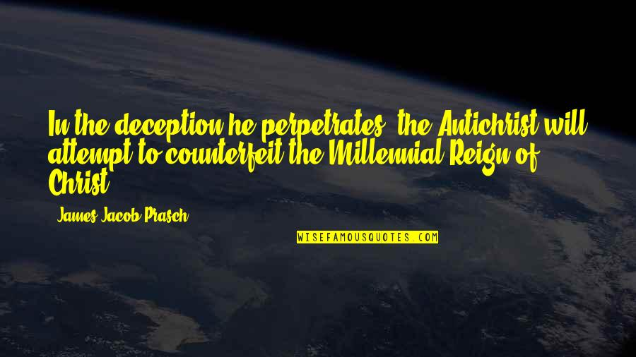 Tinos Quotes By James Jacob Prasch: In the deception he perpetrates, the Antichrist will