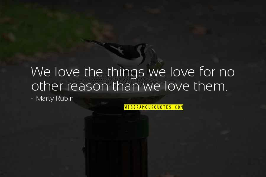 Tinos Quotes By Marty Rubin: We love the things we love for no