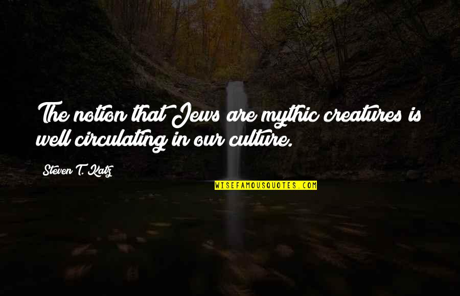 Tinos Quotes By Steven T. Katz: The notion that Jews are mythic creatures is