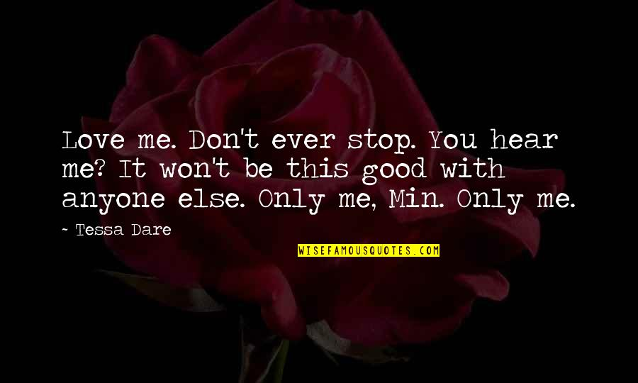 Tinos Quotes By Tessa Dare: Love me. Don't ever stop. You hear me?