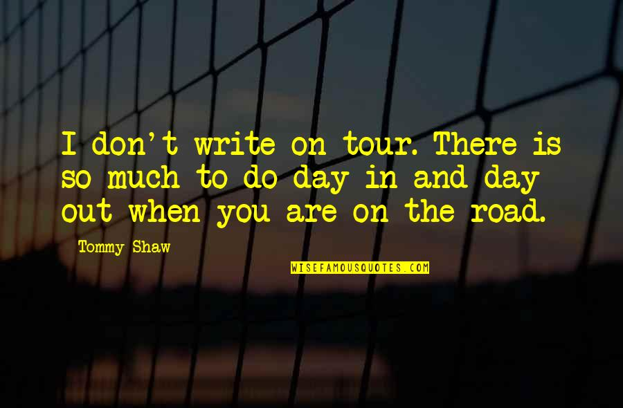 Tinos Quotes By Tommy Shaw: I don't write on tour. There is so