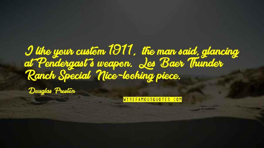 "Tinware Quotes By Douglas Preston: I like your custom 1911,"" the man said,"