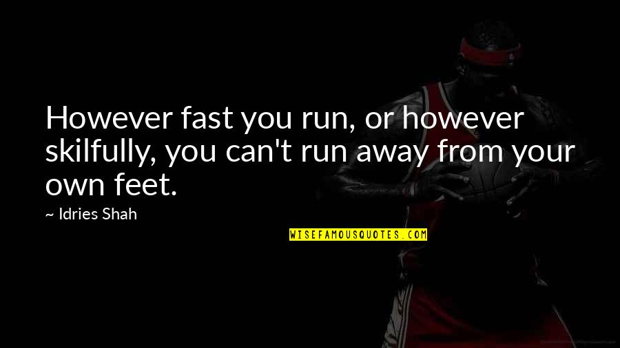 Tinware Quotes By Idries Shah: However fast you run, or however skilfully, you