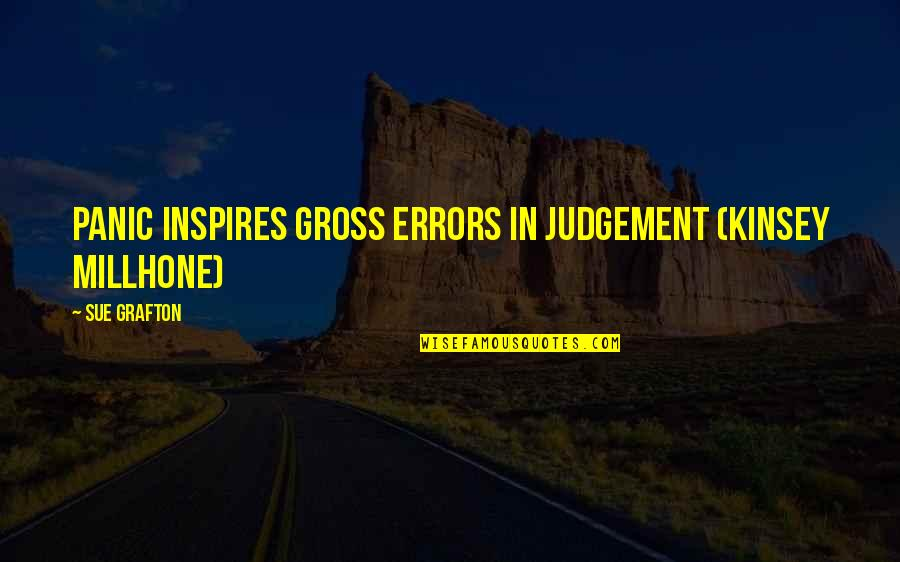 Tinware Quotes By Sue Grafton: panic inspires gross errors in judgement (Kinsey Millhone)