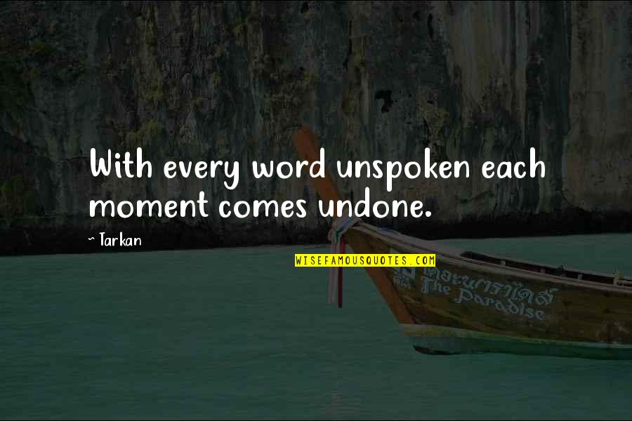 Tinware Quotes By Tarkan: With every word unspoken each moment comes undone.