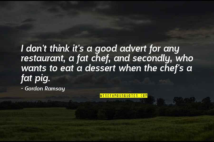 Tiny Box Tim Quotes By Gordon Ramsay: I don't think it's a good advert for