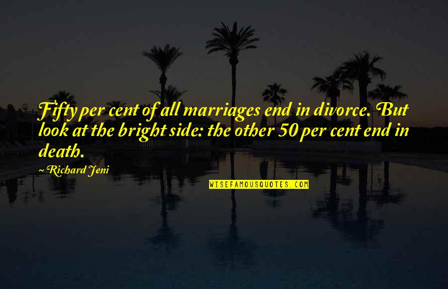 Tiny Box Tim Quotes By Richard Jeni: Fifty per cent of all marriages end in