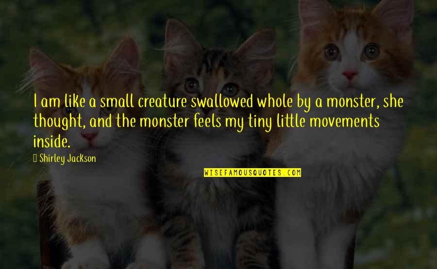 Tiny Houses Quotes By Shirley Jackson: I am like a small creature swallowed whole