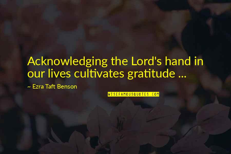 Tiny Tina Dlc Quotes By Ezra Taft Benson: Acknowledging the Lord's hand in our lives cultivates