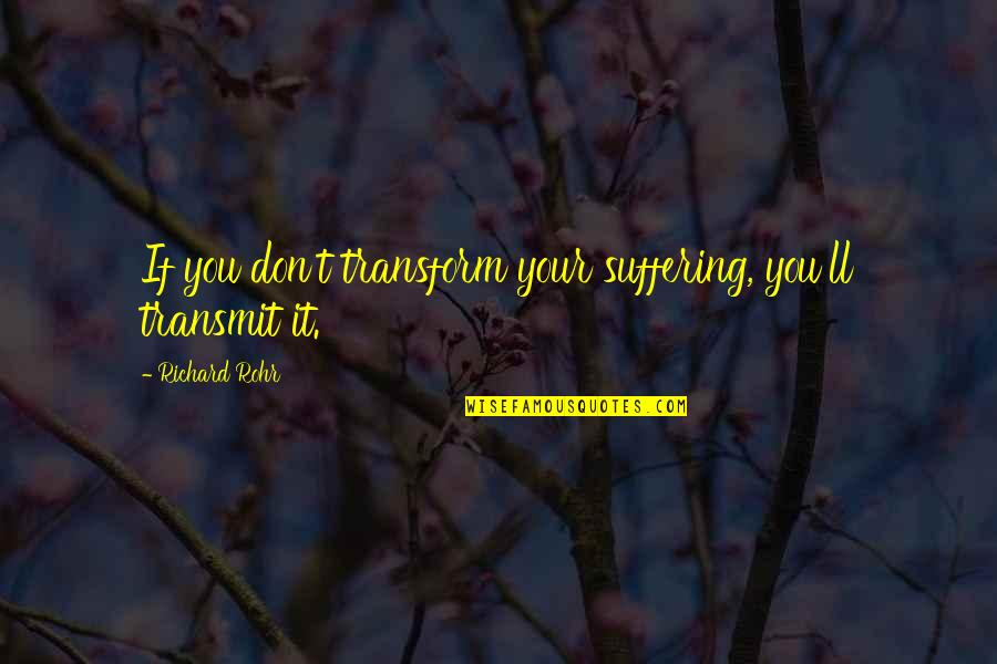 Tiny Tina Dlc Quotes By Richard Rohr: If you don't transform your suffering, you'll transmit